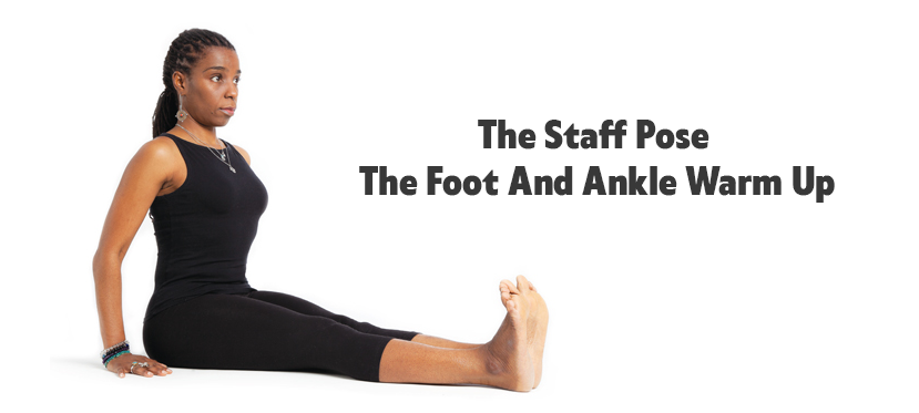 The Staff Pose - The Foot And Ankle Warm Up