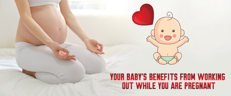 Your baby's benefits from working out while you are pregnant
