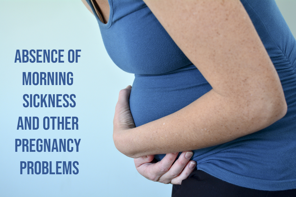Absence of Morning Sickness and Other Pregnancy Problems