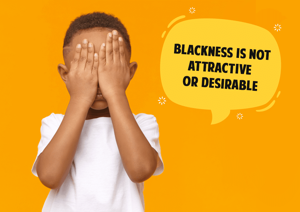 Blackness is not attractive or desirable