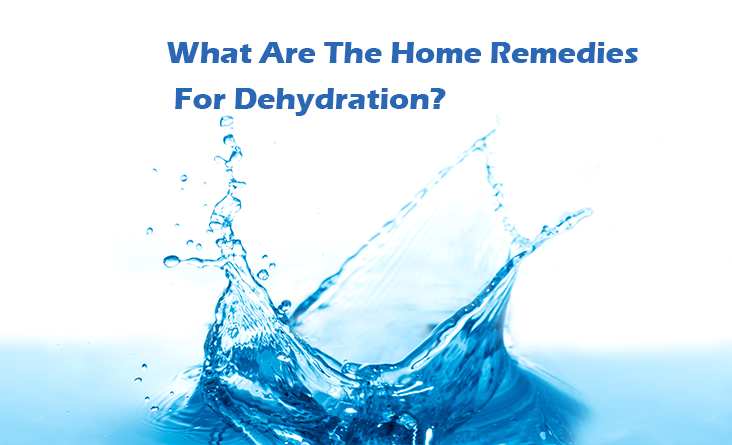 What Are The Home Remedies For Dehydration?