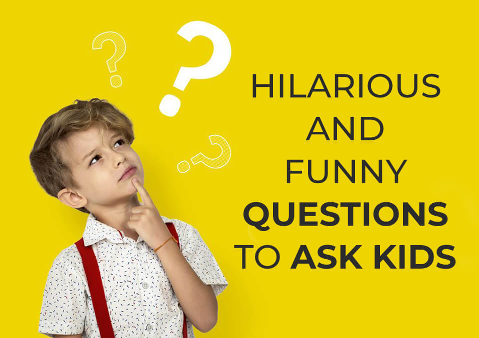 Hilarious And Funny Questions To Ask Kids
