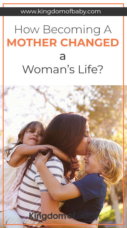 How Becoming a Mother Changed a Woman's Life?