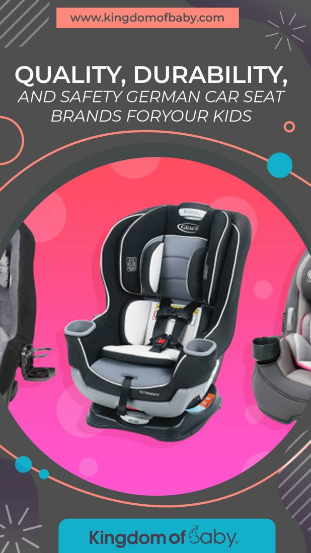 Quality, Durability, and Safety German Car Seat Brands for Your Kids